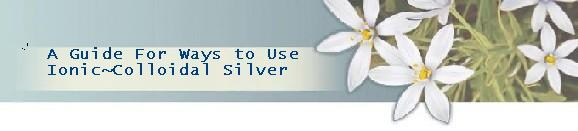 Uses for Ionic Colloidal Silver